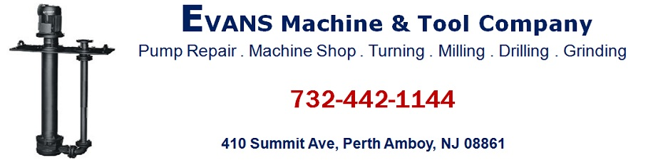 Evans Machine and Tool Company-Pump Repair, Maintenance and Installation: 732-442-1144; 410 Summit Avenue, Perth Amboy, NJ 08861